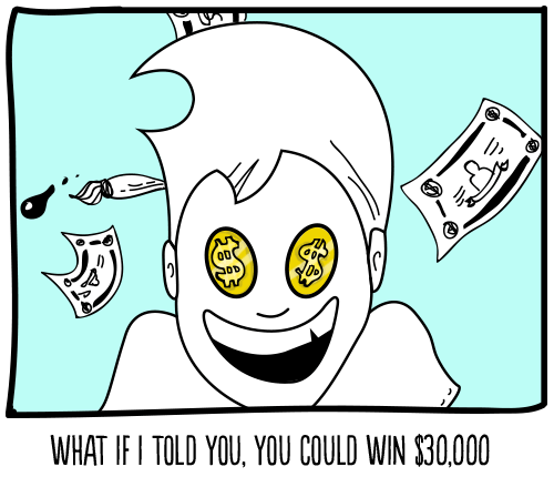 What if I told you, you could win $30,000